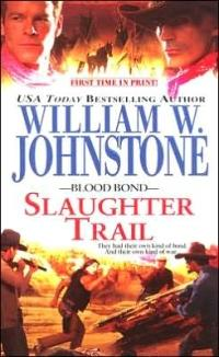 Blood Bond: Slaughter Trail by William W. Johnstone