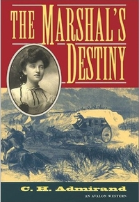 The Marshal's Destiny by C.H. Admirand