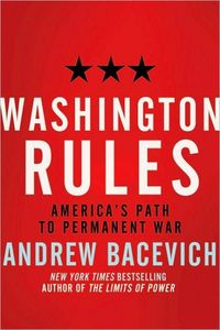 Washington Rules by Andrew Bacevich
