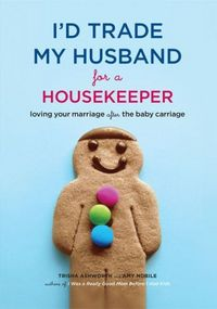 I'd Trade My Husband For A Housekeeper