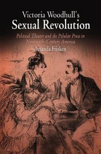 Victoria Woodhull's Sexual Revolution