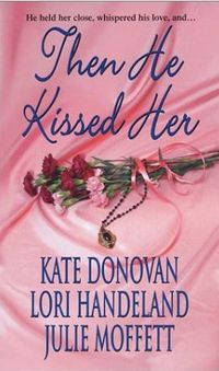 Then He Kissed Her by Julie Moffett