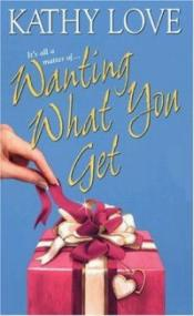 Wanting What You Get by Kathy Love