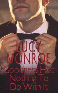Goodness Had Nothing to Do With It by Lucy Monroe