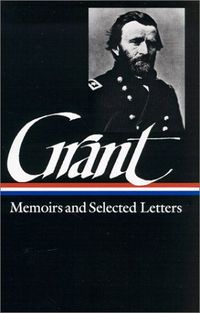 Ulysses S. Grant: Memoirs and Selected Letters