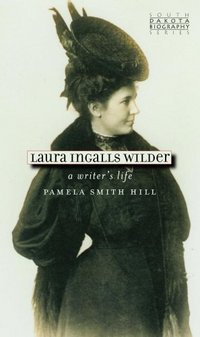 Laura Ingalls Wilder: A Writer's Life by Pamela Smith Hill