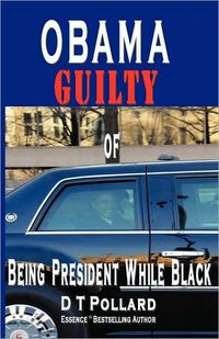 OBAMA GUILTY of BEING PRESIDENT WHILE BLACK