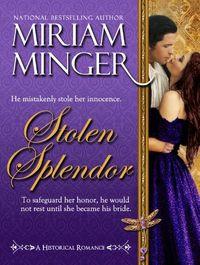 Stolen Splendor by Miriam Minger
