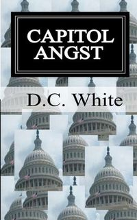 Capitol Angst by D.C. White
