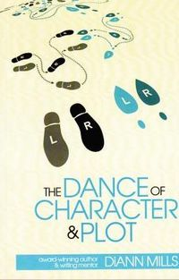 The Dance Of Character And Plot by DiAnn Mills