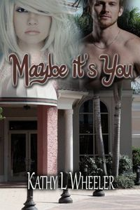 Maybe It's You by Kathy L Wheeler