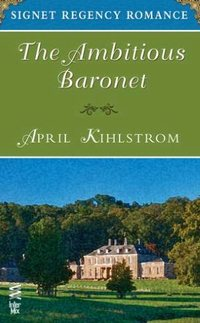 The Ambitious Baronet by April Kihlstrom