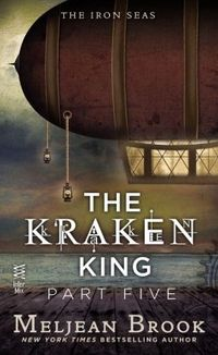 The Kraken King Part V: The Kraken King and the Iron Heart by Meljean Brook