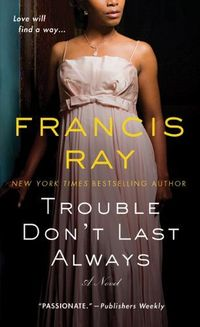 Trouble Don't Last Always by Francis Ray