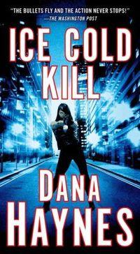 Ice Cold Kill by Dana Haynes