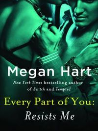Every Part of You: Resists Me by Megan Hart