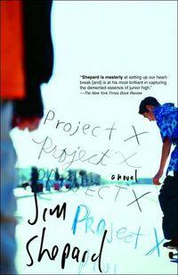 Project X: A Novel by Jim Shepard