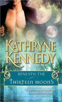 Beneath The Thirteen Moons by Kathryne Kennedy