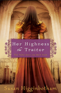 Her Highness, The Traitor by Susan Higginbotham