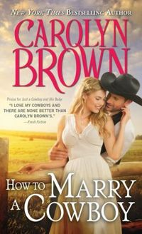 How To Marry A Cowboy by Carolyn Brown