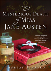 The Mysterious Death Of Miss Jane Austen by Lindsay Jayne Ashford