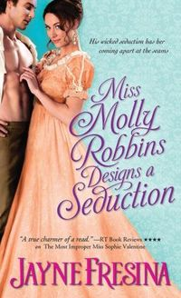 Miss Molly Robbins Designs A Seduction by Jayne Fresina