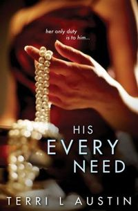 His Every Need by Terri L. Austin