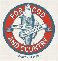 For Cod And Country by Barton Seaver