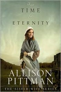 For Time & Eternity: Sister Wife by Allison Pittman