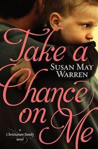 Take A Chance On Me by Susan May Warren