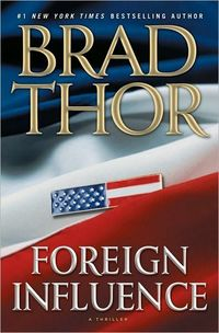 Excerpt of Foreign Influence by Brad Thor