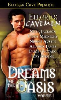 Cavemen Anthology: Dreams of the Oasis by Myla Jackson