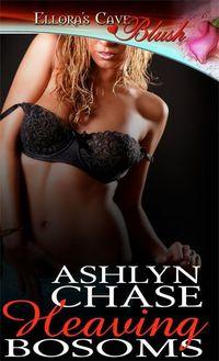 Heaving Bosoms by Ashlyn Chase