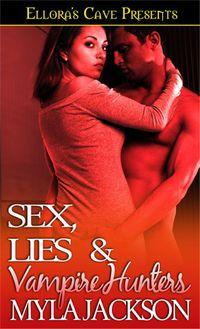 Sex, Lies & Vampire Hunters by Myla Jackson
