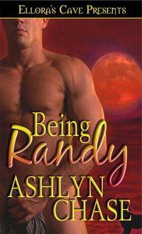 Being Randy by Ashlyn Chase