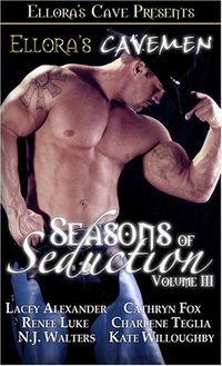 Ellora's Cavemen: Seasons of Seduction III by Lacey Alexander