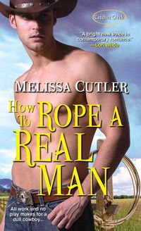 How To Rope A Real Man by Melissa Cutler