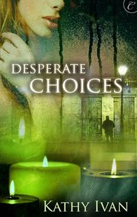 Desperate Choices by Kathy Ivan