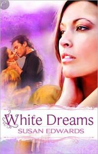 White Dreams: Book Eight of Susan Edwards' White Series by Susan Edwards