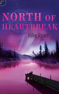 North of Heartbreak by Julie Rowe