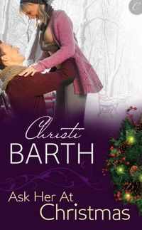 Ask Her At Christmas by Christi Barth