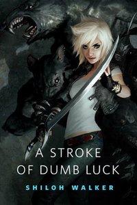 A Stroke of Dumb Luck by Shiloh Walker