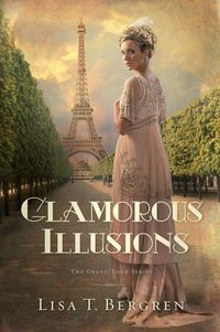 Glamorous Illusions by Lisa T. Bergren