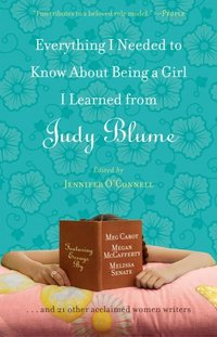 Everything I Needed To Know About Being A Girl I Learned From Judy Blume by Julie Kenner
