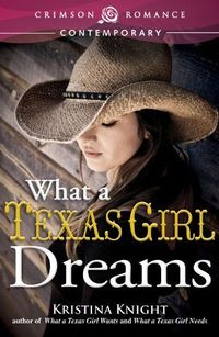 What a Texas Girl Dreams by Kristina Knight