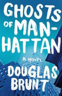 Ghosts Of Manhattan by Douglas Brunt