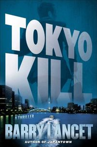 Tokyo Kill by Barry Lancet