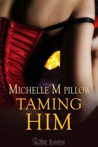 Taming Him by Michelle M. Pillow