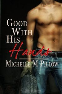 Good With His Hands by Michelle M. Pillow