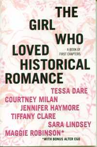 The Girl Who Loved Historical Romance by Tessa Dare